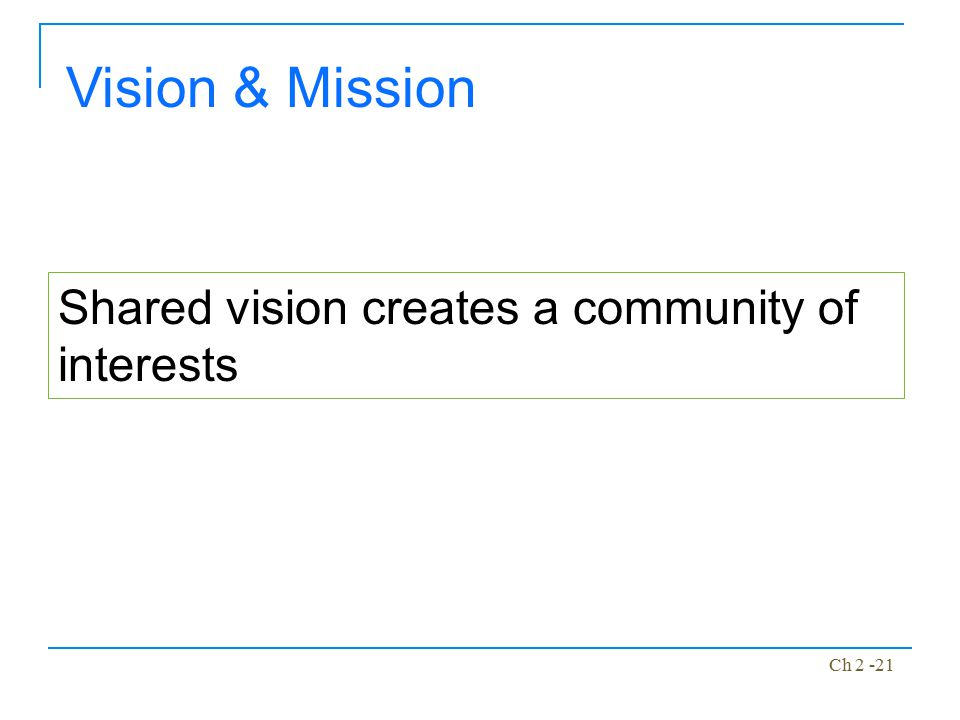 Vision & Mission Shared vision creates a community of interests