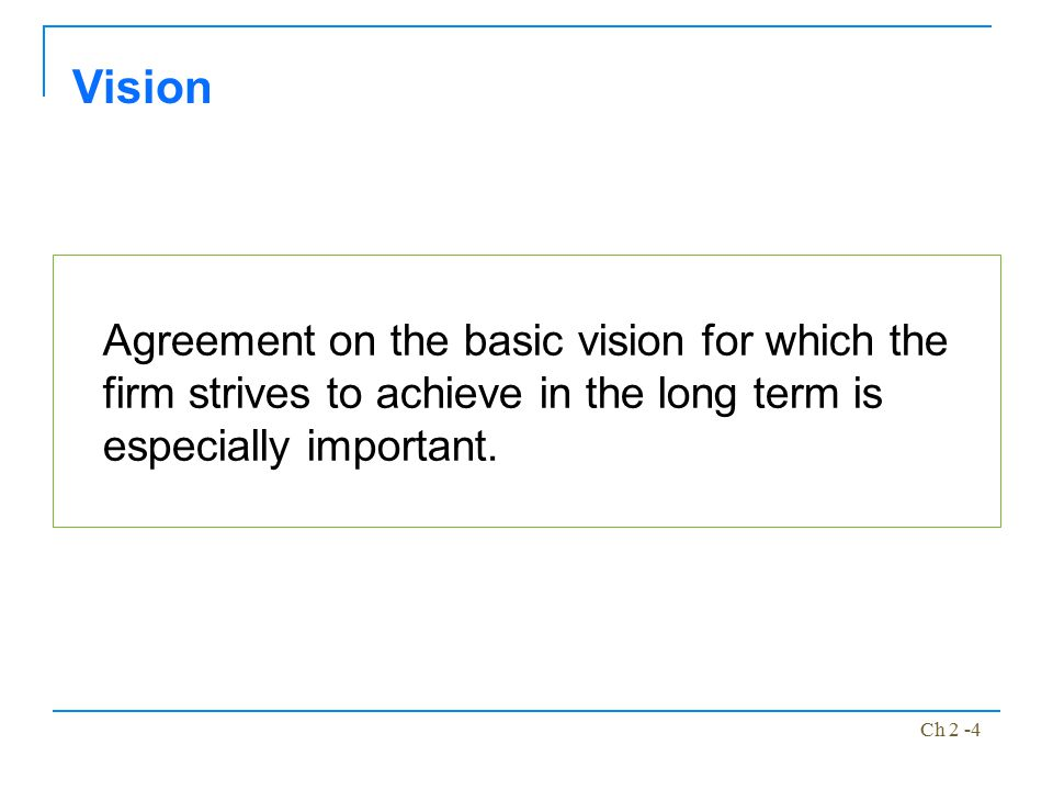 Vision Agreement on the basic vision for which the firm strives to achieve in the long term is especially important.