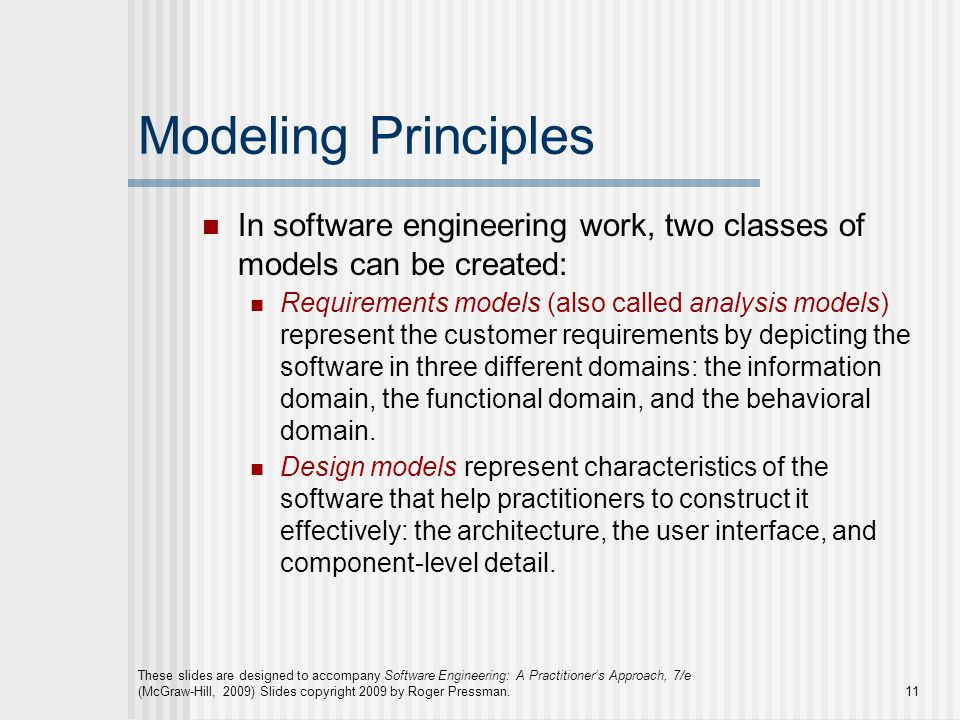 Modeling Principles In software engineering work, two classes of models can be created: