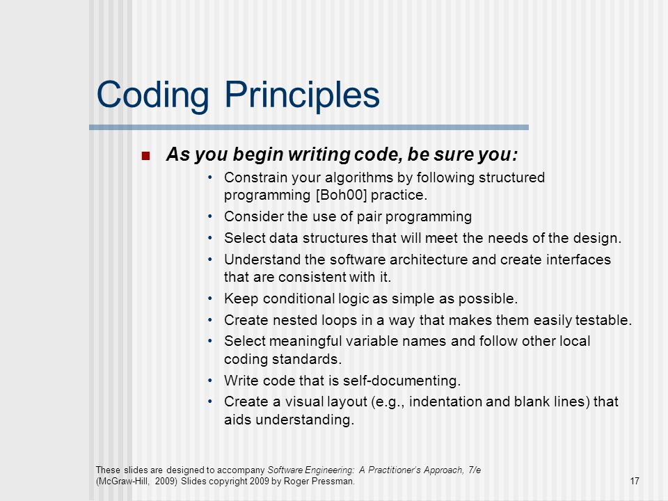 Coding Principles As you begin writing code, be sure you: