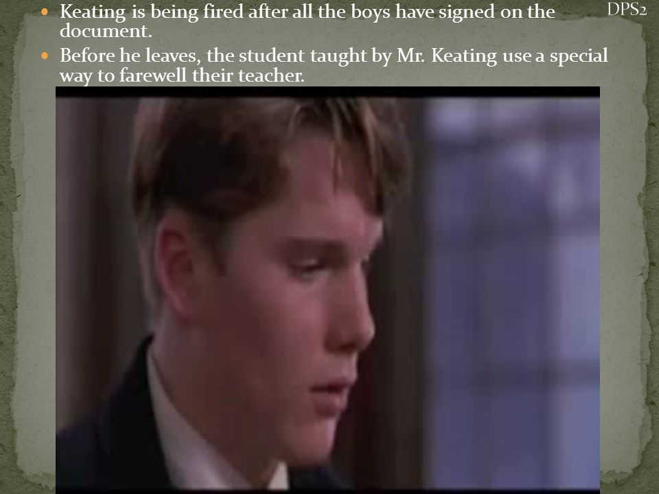 Keating is being fired after all the boys have signed on the document.