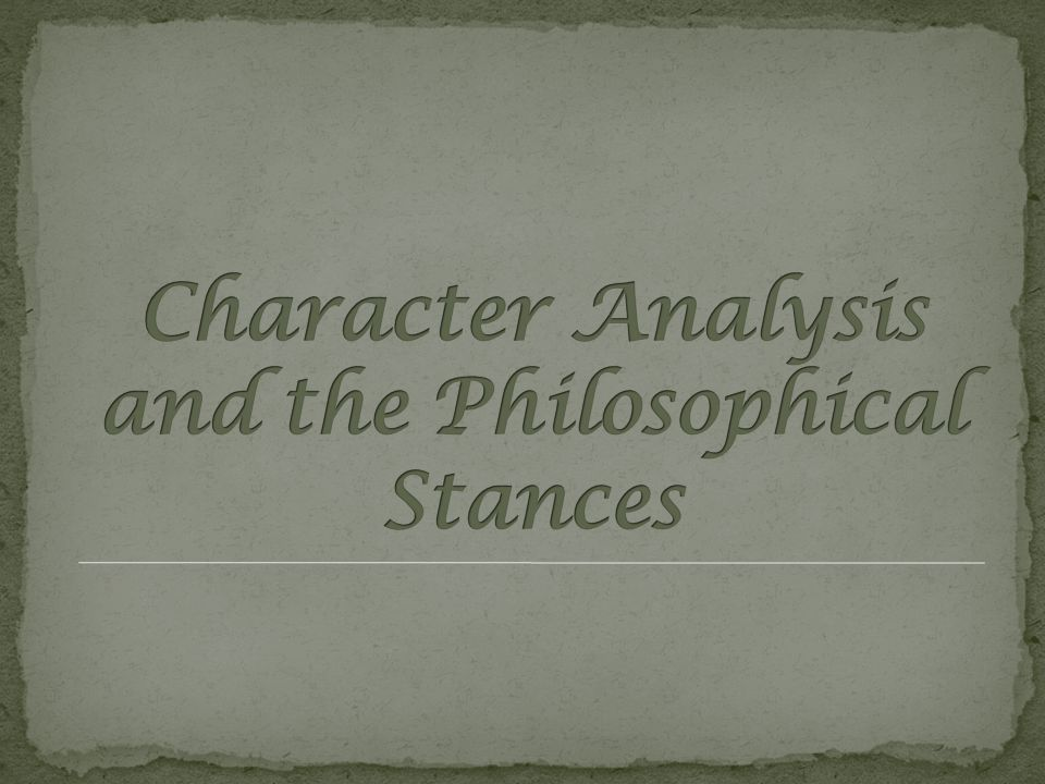 Character Analysis and the Philosophical Stances