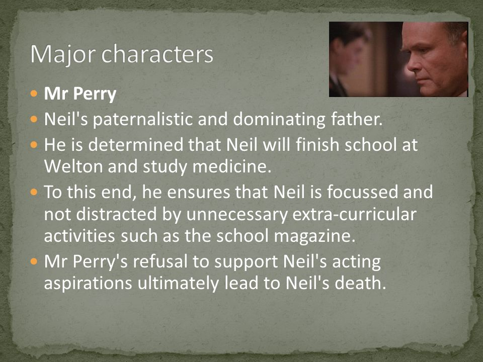 Major characters Mr Perry Neil s paternalistic and dominating father.