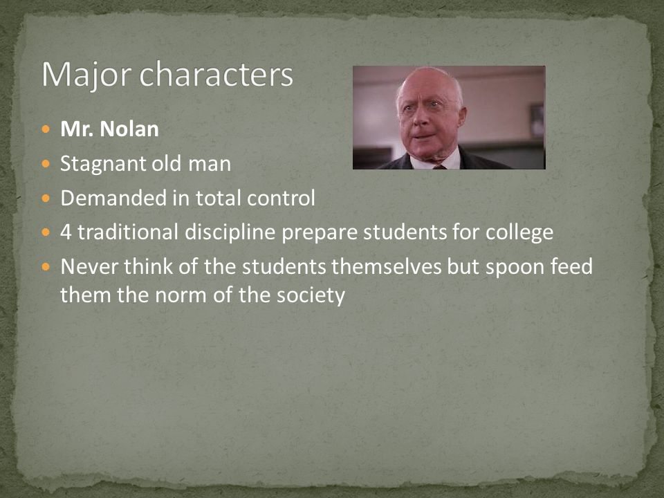 Major characters Mr. Nolan Stagnant old man Demanded in total control