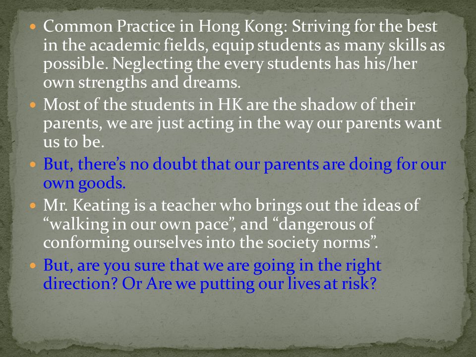 Common Practice in Hong Kong: Striving for the best in the academic fields, equip students as many skills as possible. Neglecting the every students has his/her own strengths and dreams.