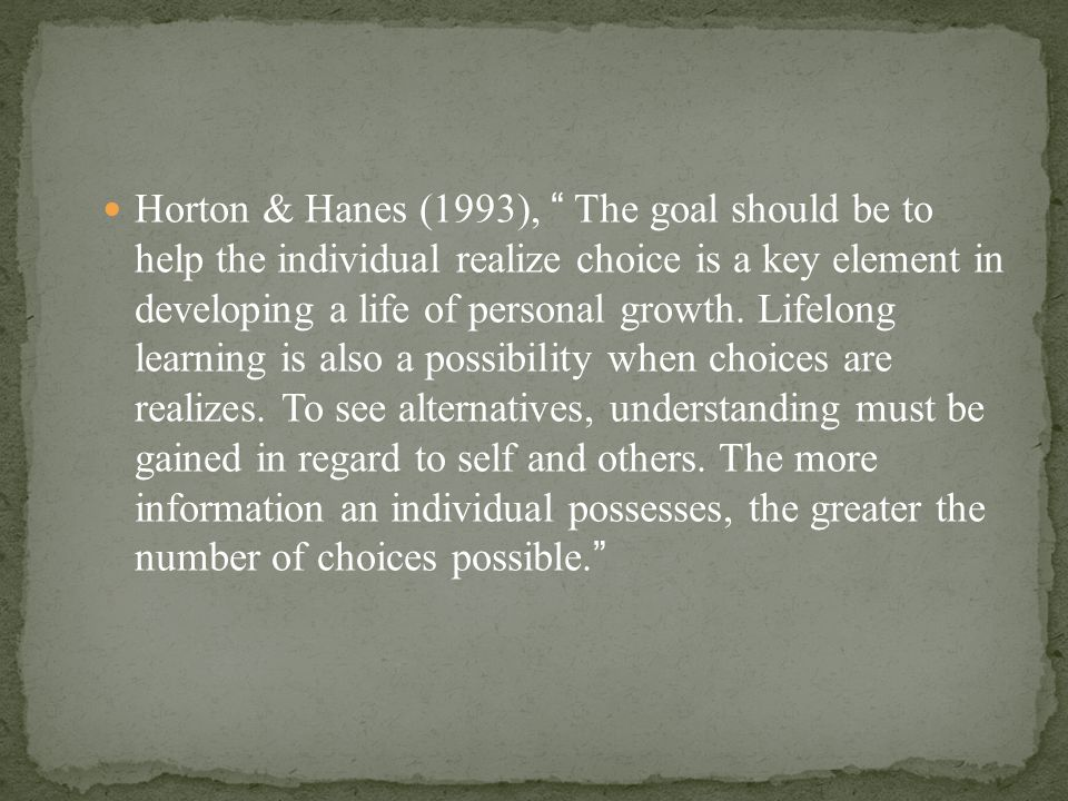 Horton & Hanes (1993), The goal should be to help the individual realize choice is a key element in developing a life of personal growth.