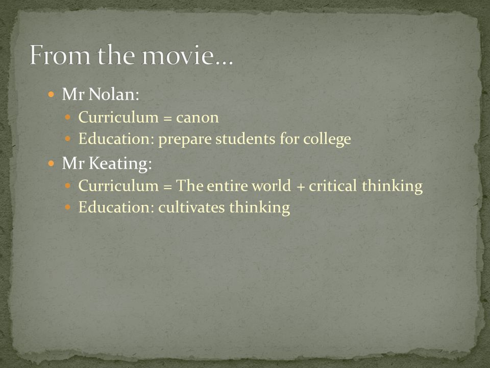 From the movie... Mr Nolan: Mr Keating: Curriculum = canon