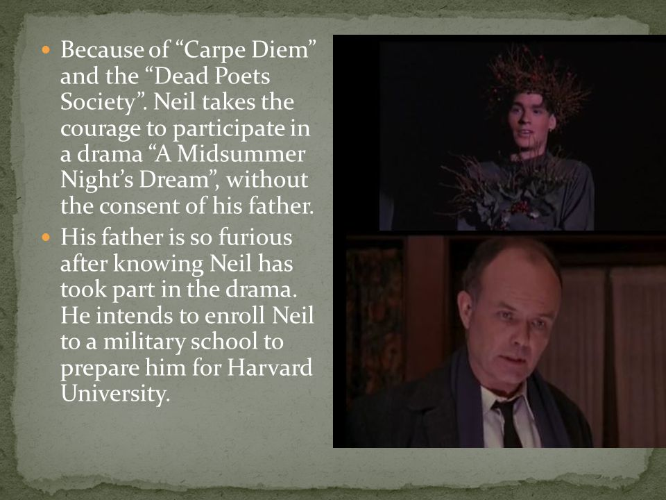 Because of Carpe Diem and the Dead Poets Society