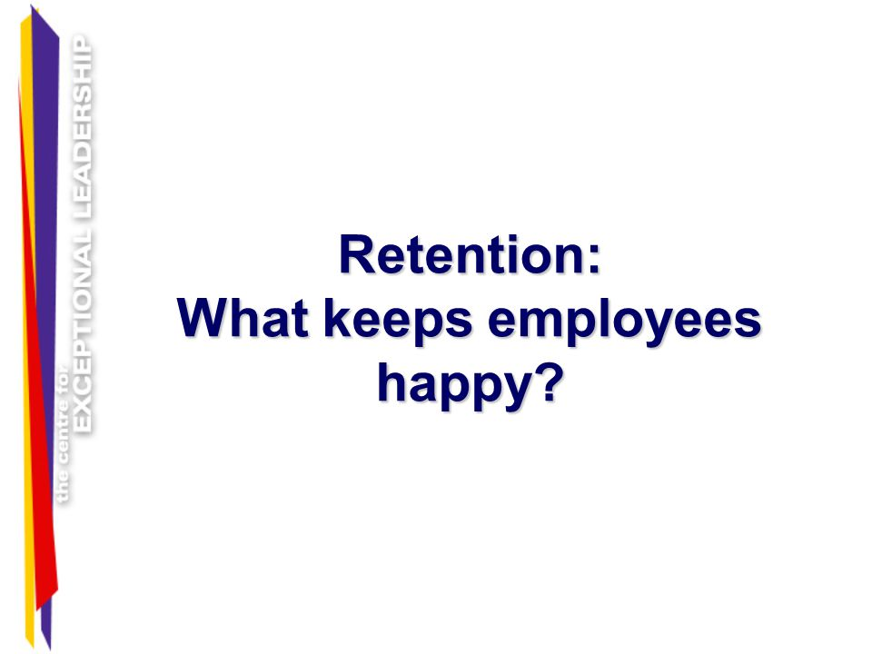 Retention: What keeps employees happy