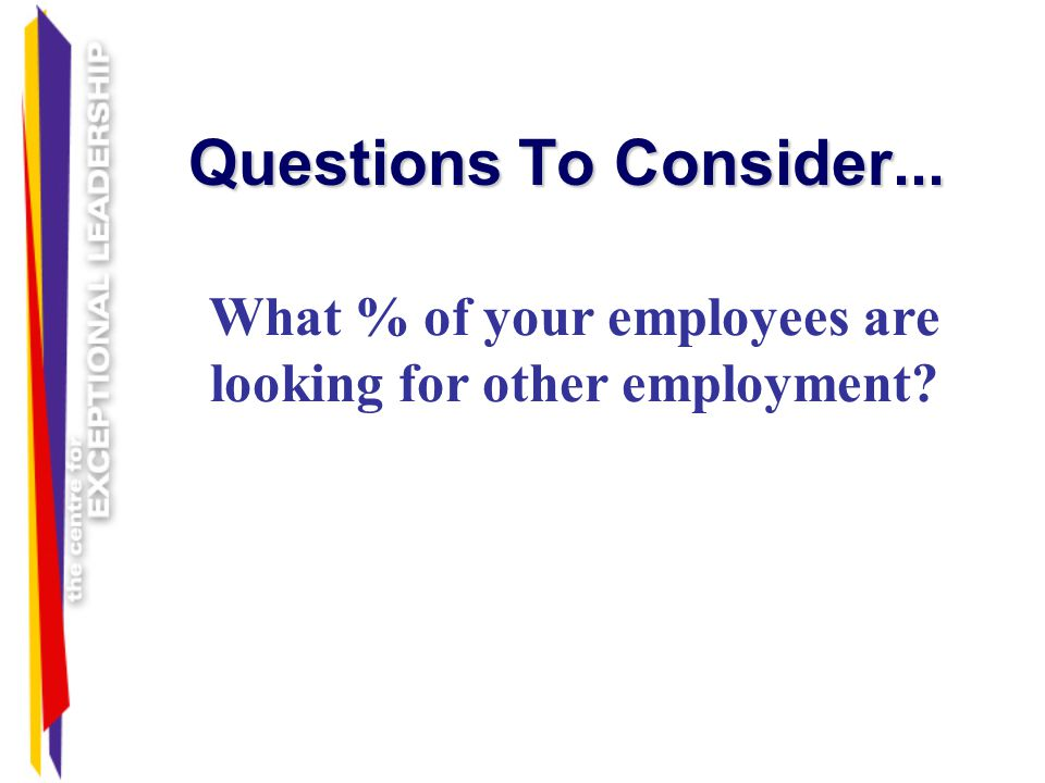 What % of your employees are looking for other employment