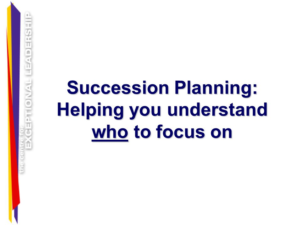 Succession Planning: Helping you understand who to focus on