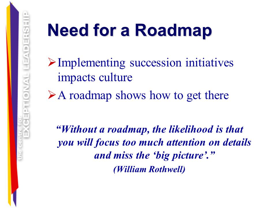 Need for a Roadmap Implementing succession initiatives impacts culture