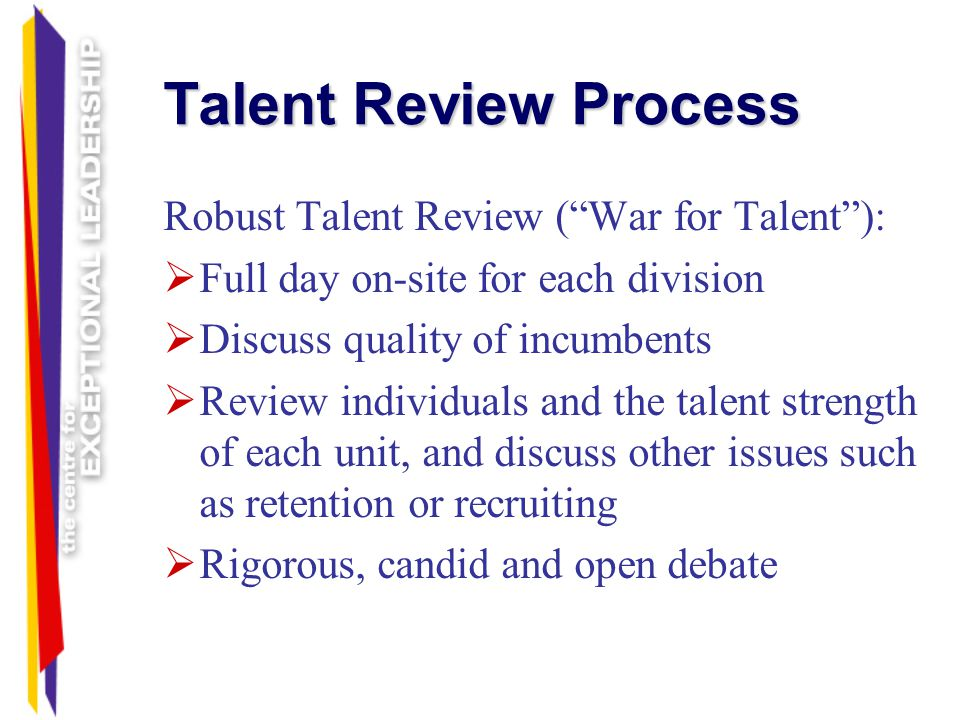 Talent Review Process Robust Talent Review ( War for Talent ):
