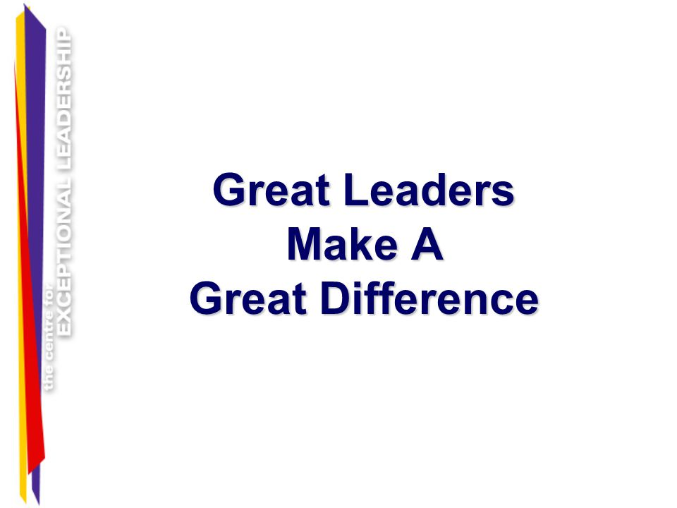 Great Leaders Make A Great Difference