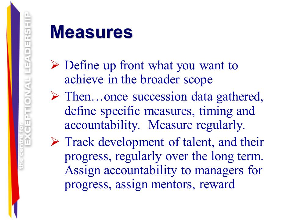 Measures Define up front what you want to achieve in the broader scope