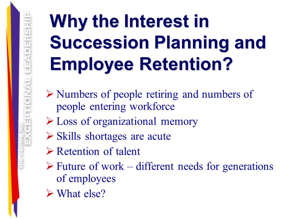 Why the Interest in Succession Planning and Employee Retention