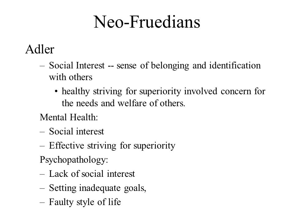 Neo-Fruedians Adler. Social Interest -- sense of belonging and identification with others.