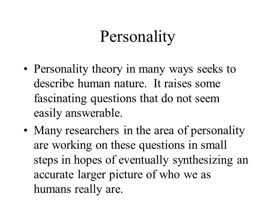 Personality Personality theory in many ways seeks to describe human nature. It raises some fascinating questions that do not seem easily answerable.
