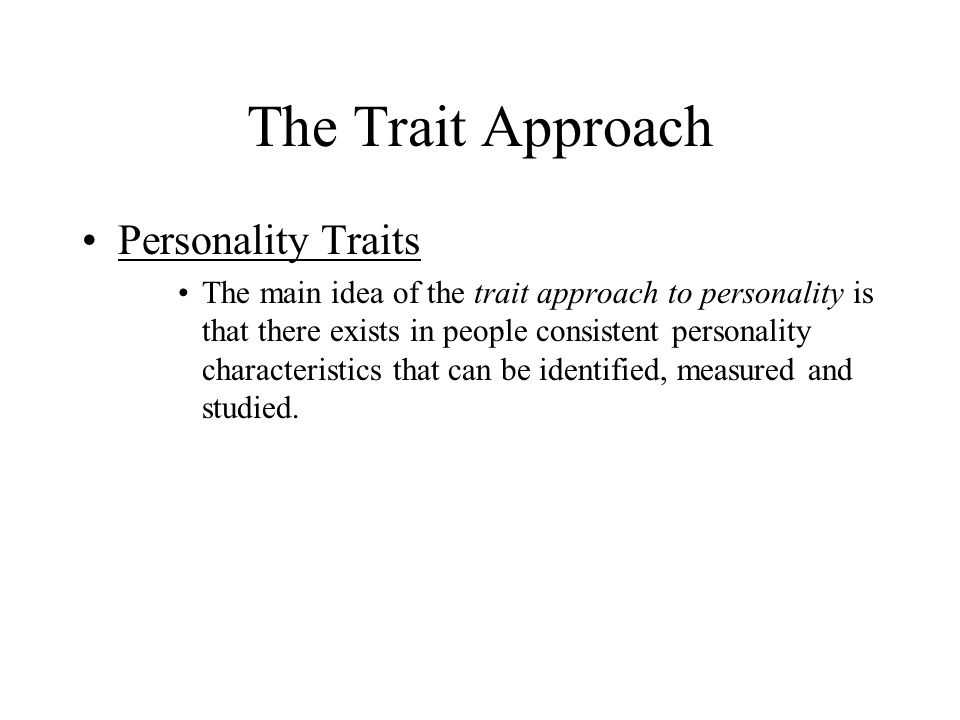 The Trait Approach Personality Traits