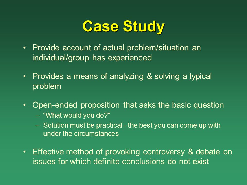 Case Study Provide account of actual problem/situation an individual/group has experienced.
