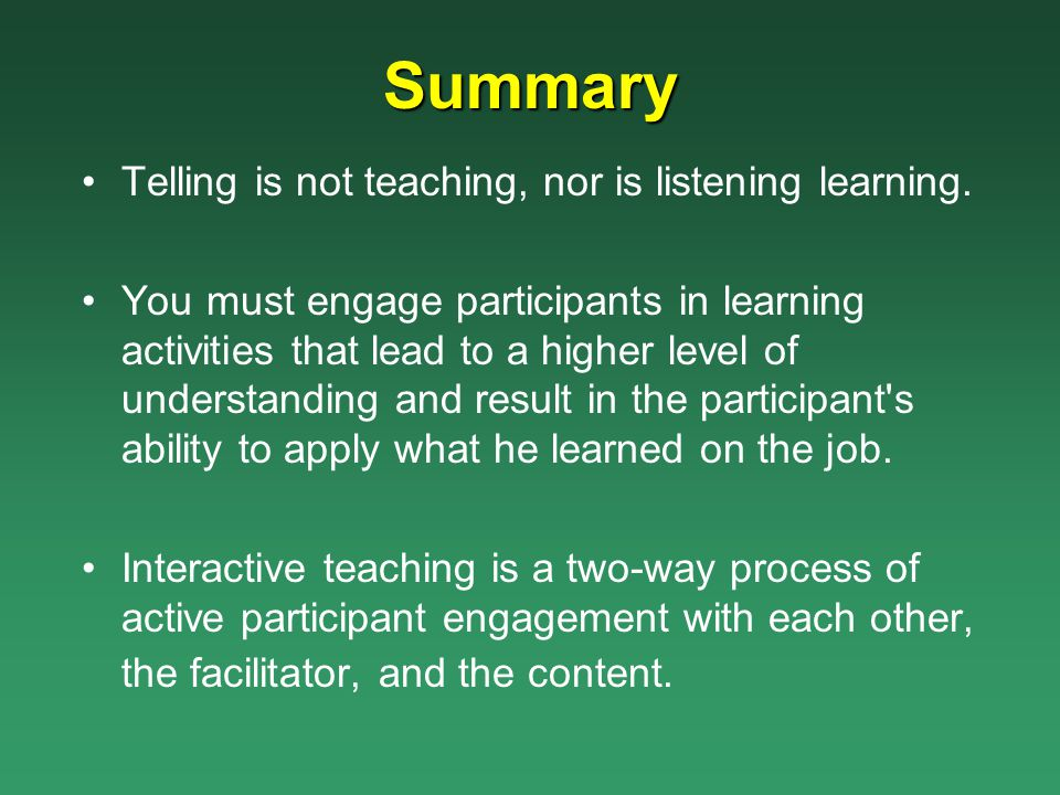 Summary Telling is not teaching, nor is listening learning.