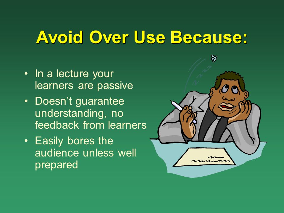 Avoid Over Use Because: