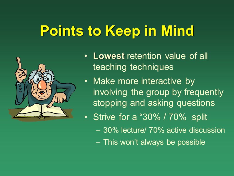 Points to Keep in Mind Lowest retention value of all teaching techniques.
