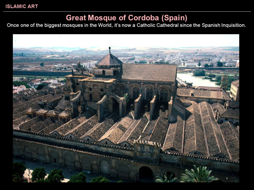 Great Mosque of Cordoba (Spain) Once one of the biggest mosques in the World, it's now a Catholic Cathedral since the Spanish Inquisition.
