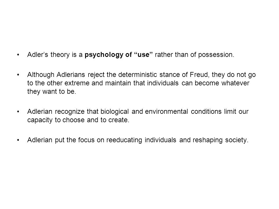Adler's theory is a psychology of use rather than of possession.