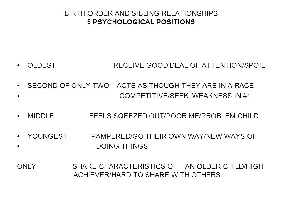 BIRTH ORDER AND SIBLING RELATIONSHIPS 5 PSYCHOLOGICAL POSITIONS