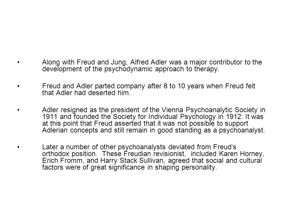 Along with Freud and Jung, Alfred Adler was a major contributor to the development of the psychodynamic approach to therapy.