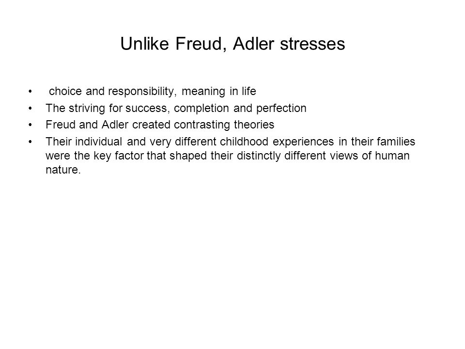 Unlike Freud, Adler stresses