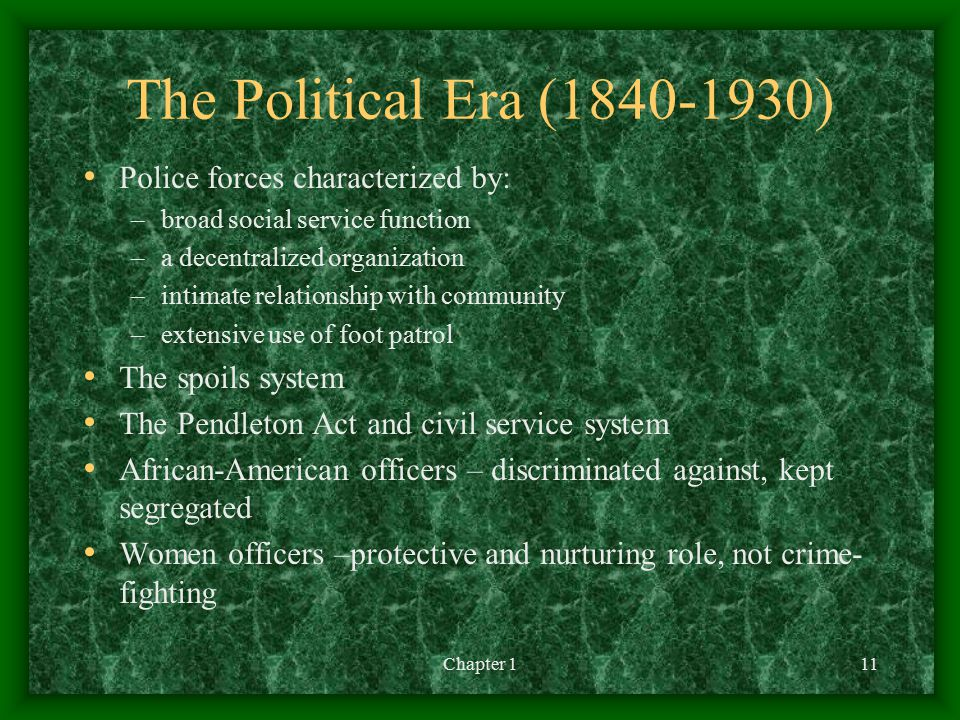 The Political Era (1840-1930) Police forces characterized by: