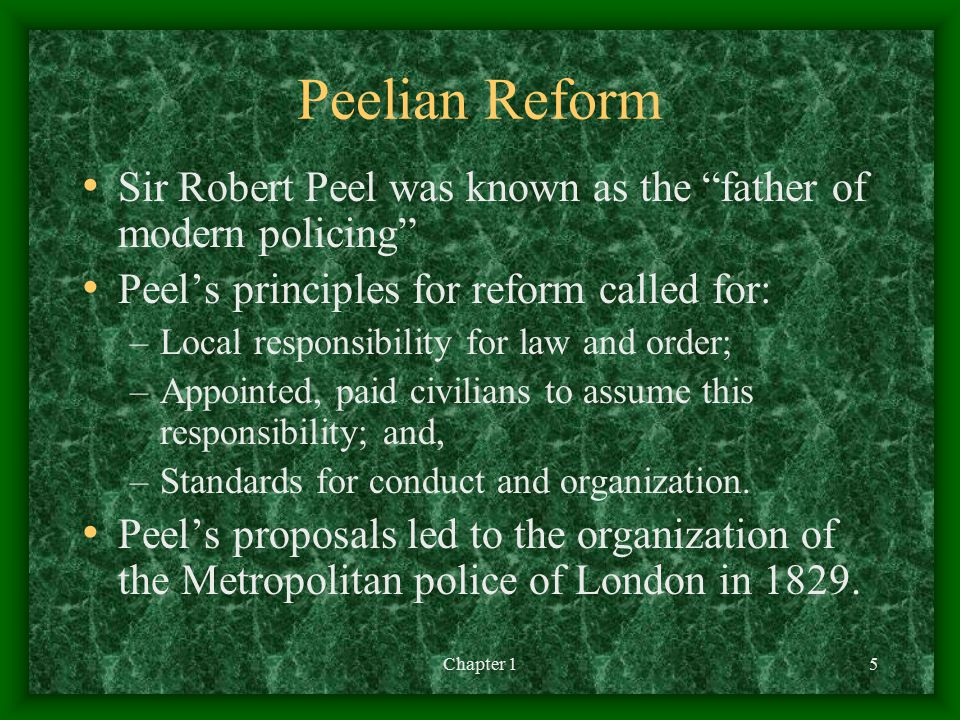 Peelian Reform Sir Robert Peel was known as the father of modern policing Peel's principles for reform called for: