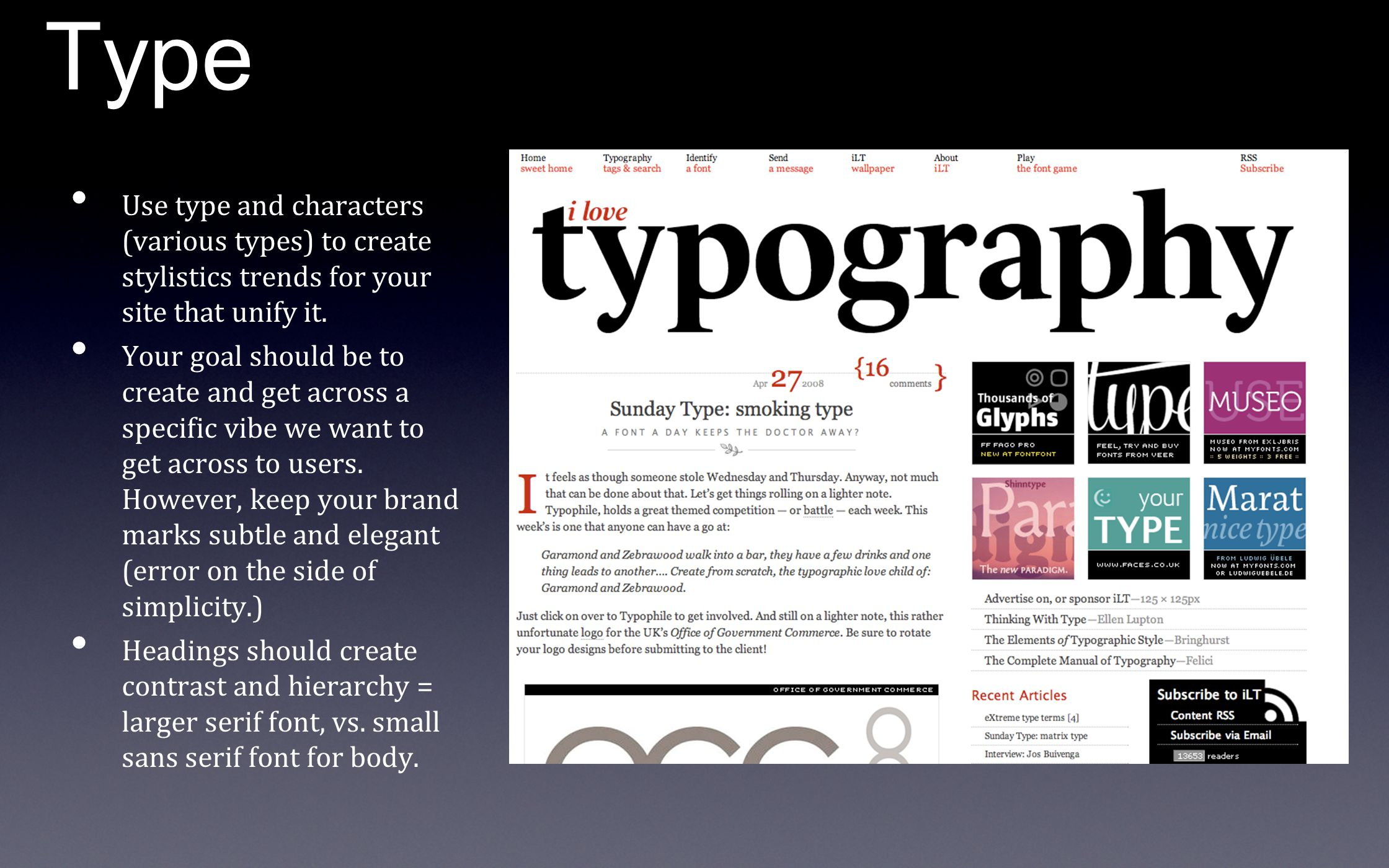 Type Use type and characters (various types) to create stylistics trends for your site that unify it.