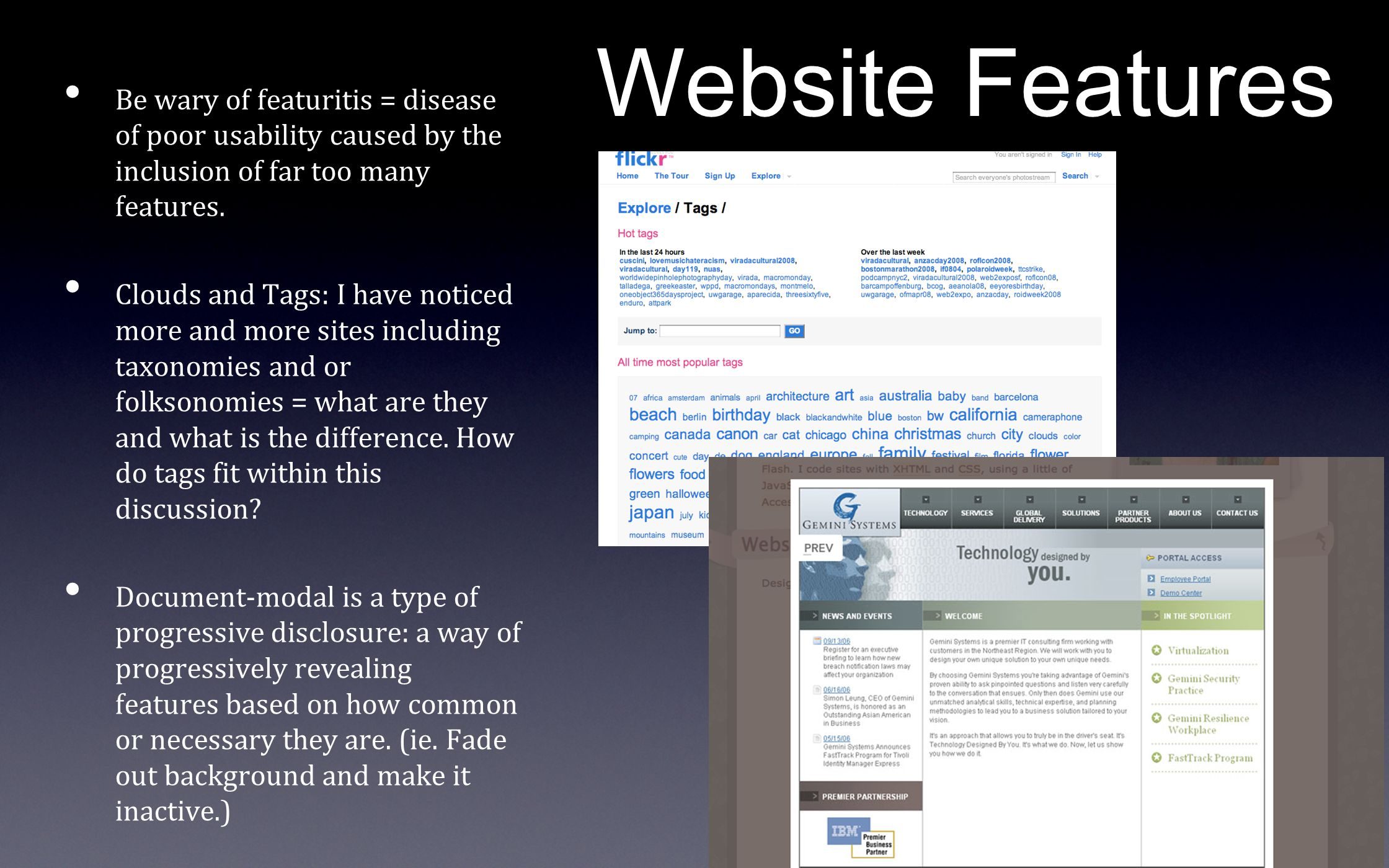 Website Features Be wary of featuritis = disease of poor usability caused by the inclusion of far too many features.