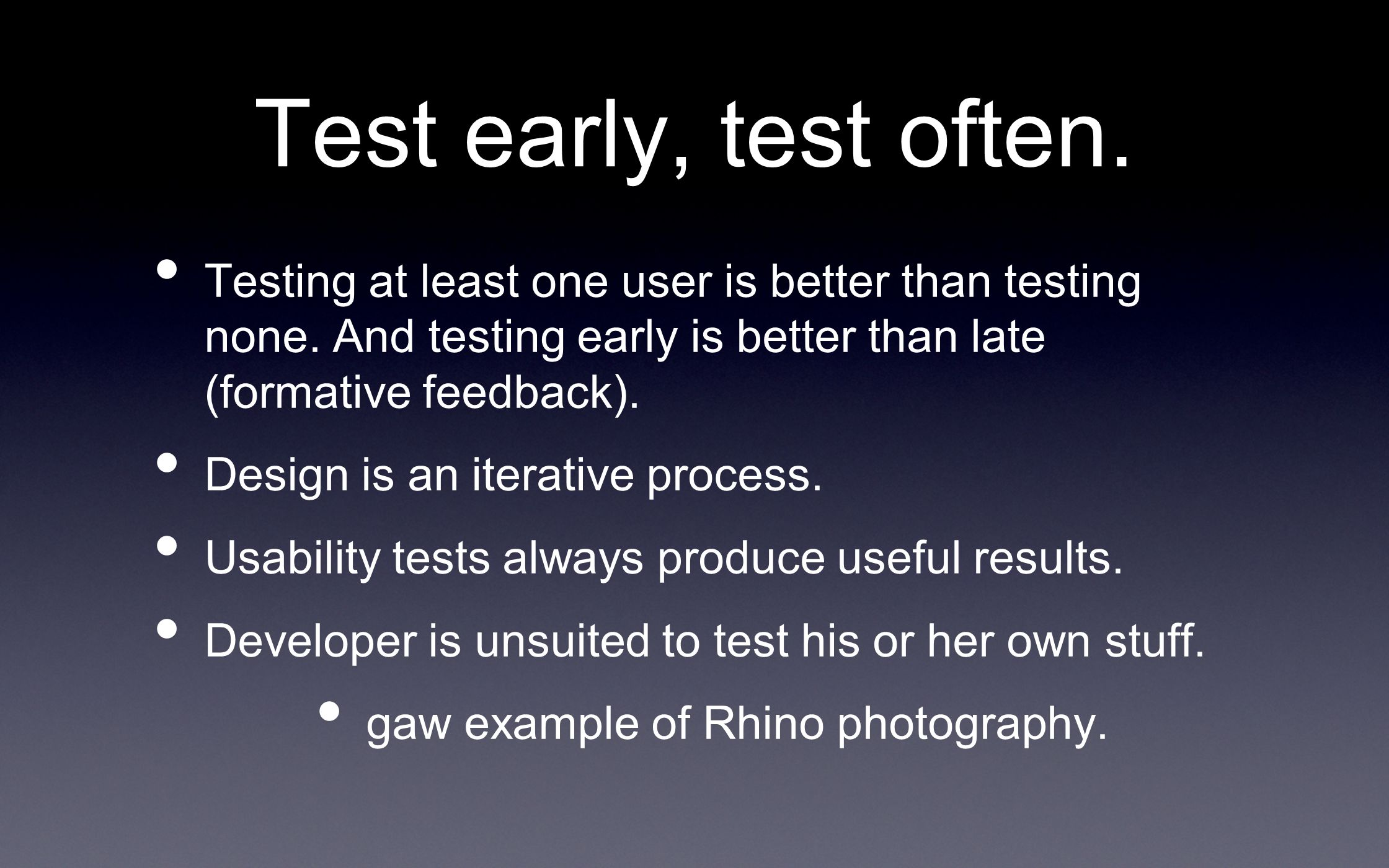 Test early, test often. Testing at least one user is better than testing none. And testing early is better than late (formative feedback).