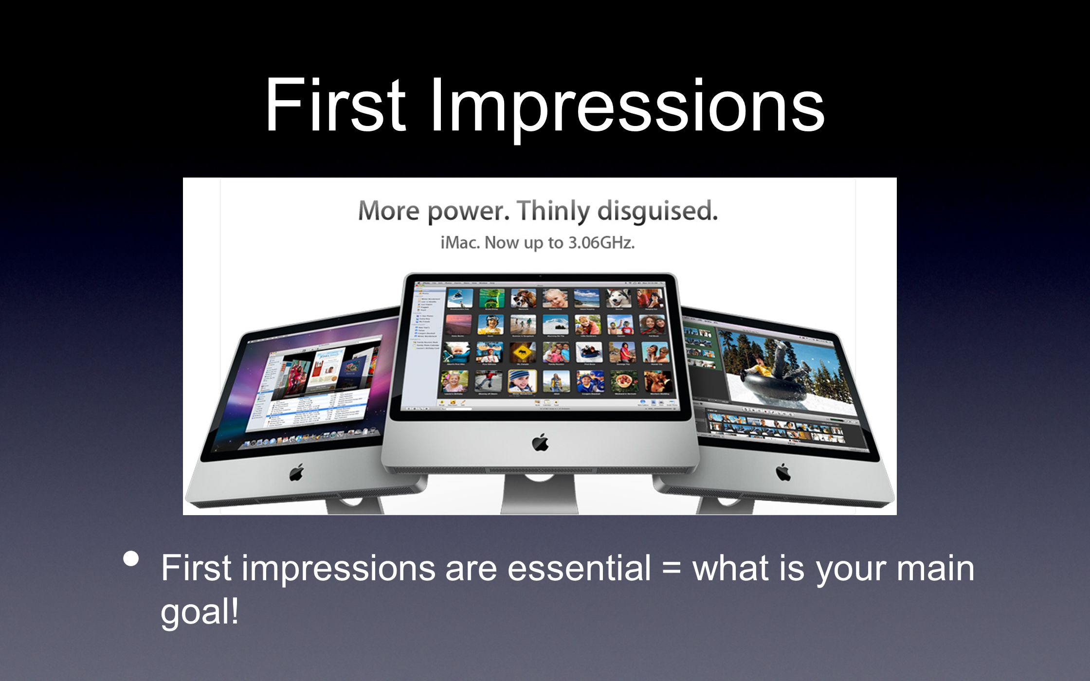 First Impressions First impressions are essential = what is your main goal!