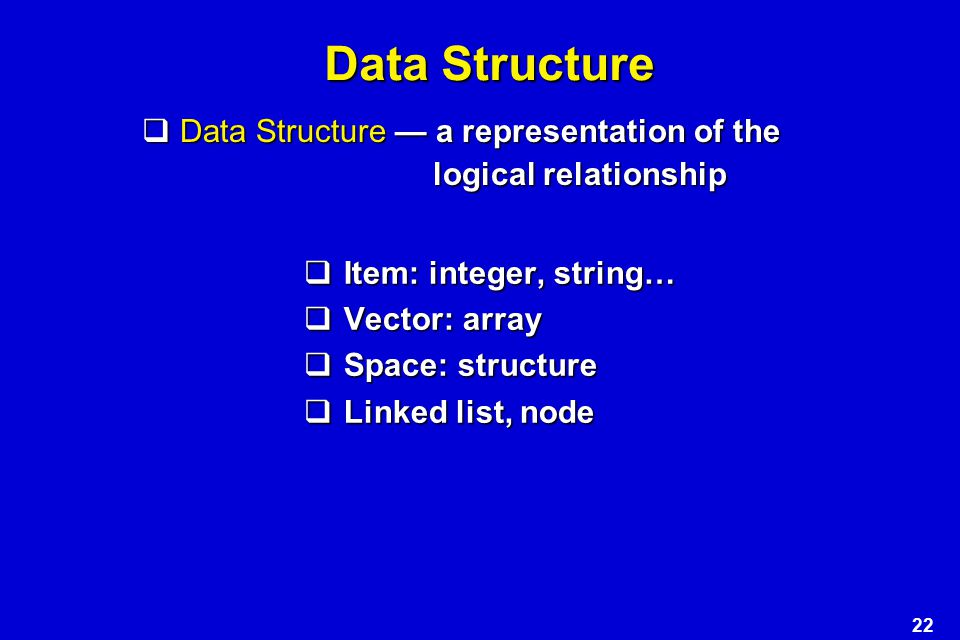 Data Structure Data Structure — a representation of the