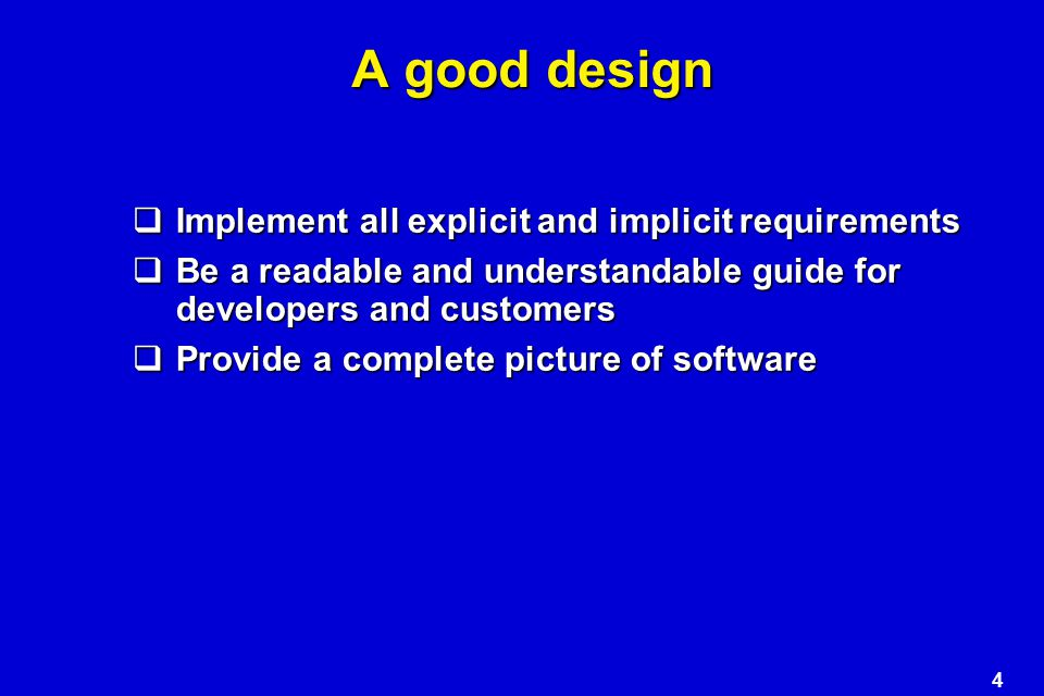 A good design Implement all explicit and implicit requirements