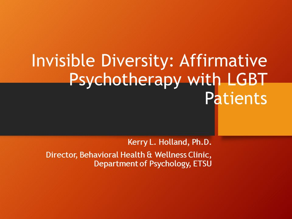 Invisible Diversity: Affirmative Psychotherapy with LGBT Patients