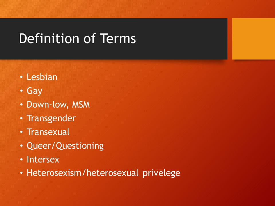 Definition of Terms Lesbian Gay Down-low, MSM Transgender Transexual