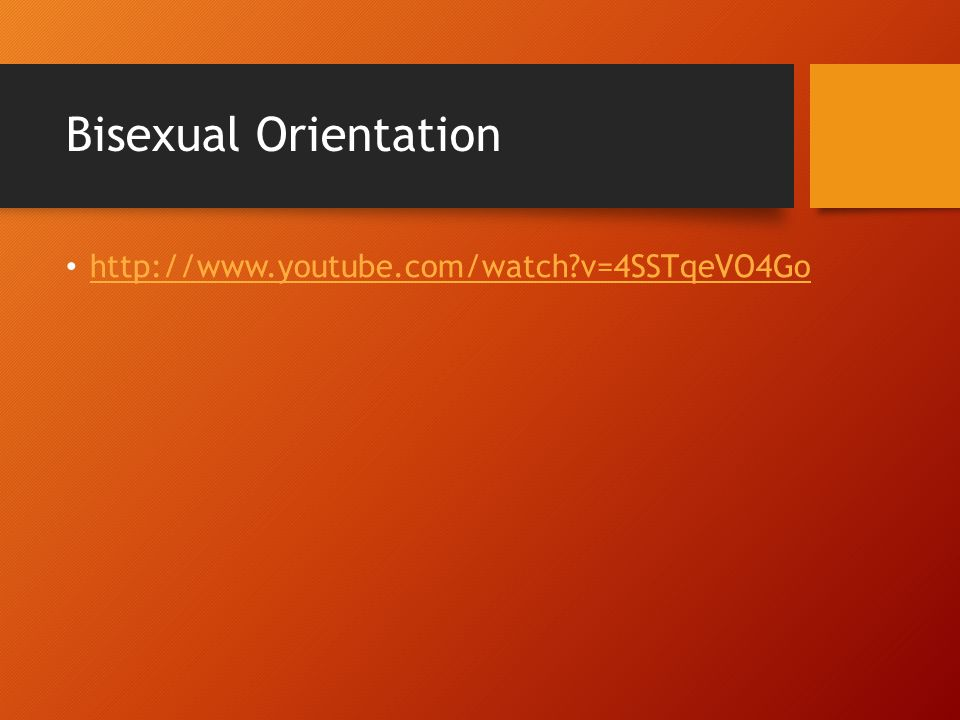 Bisexual Orientation http://www.youtube.com/watch v=4SSTqeVO4Go