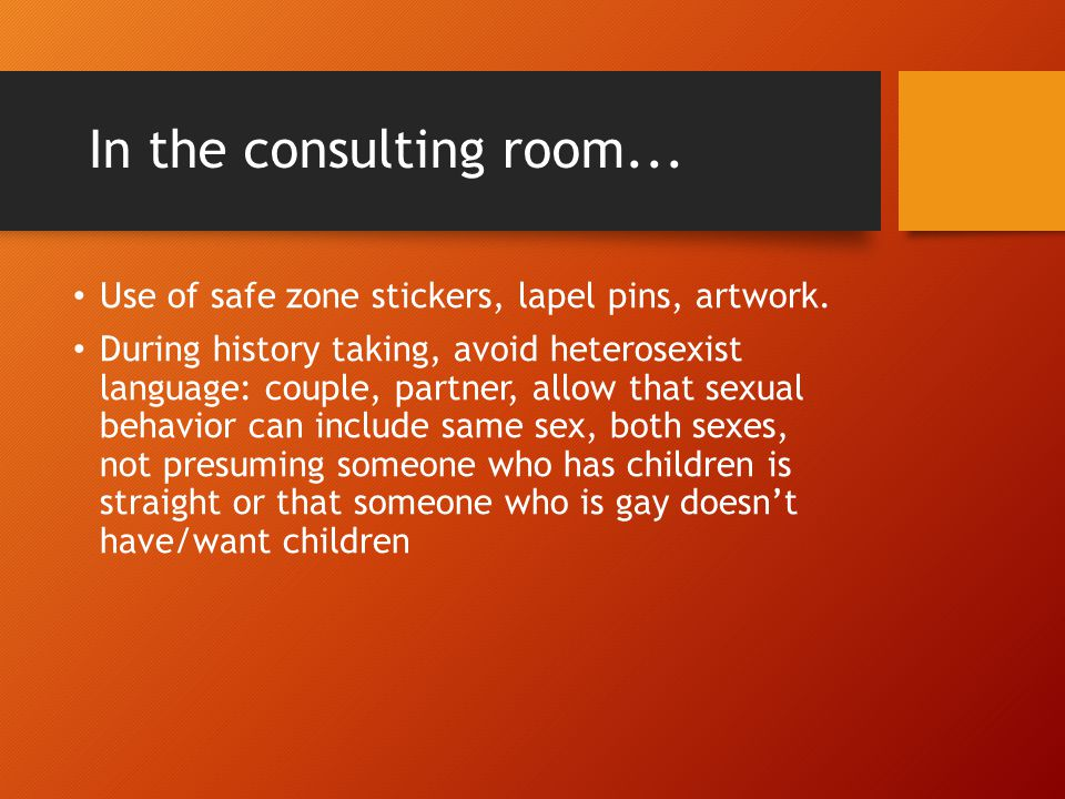 In the consulting room... Use of safe zone stickers, lapel pins, artwork.