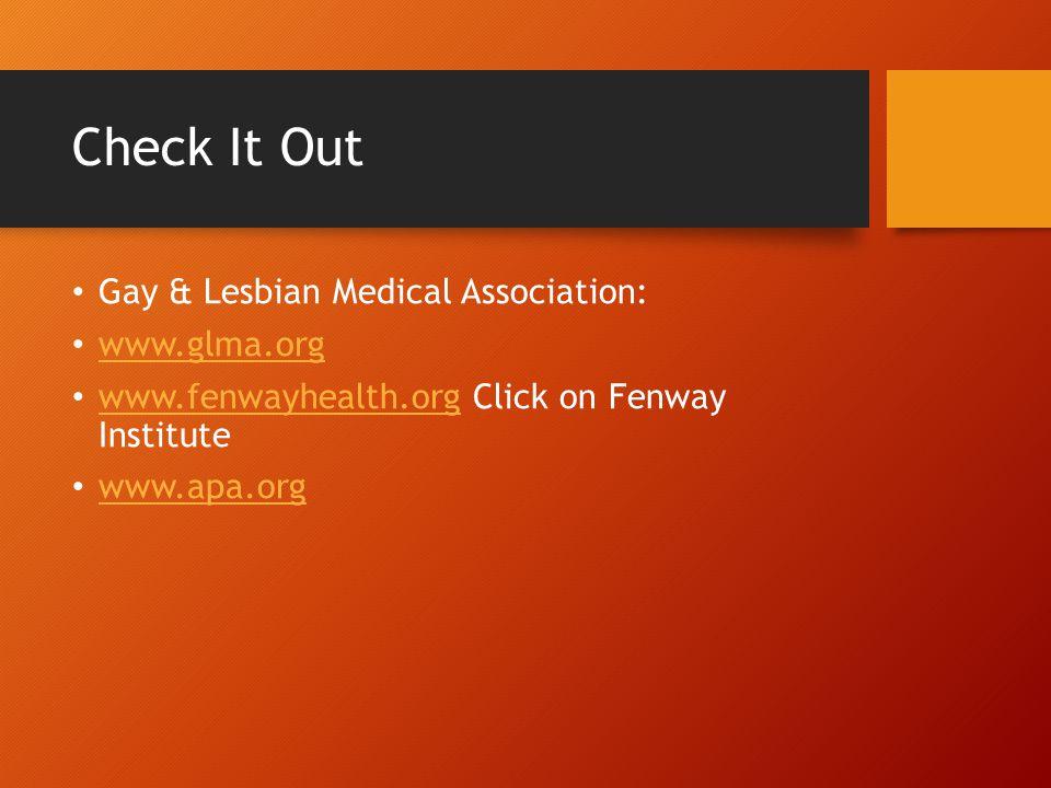 Check It Out Gay & Lesbian Medical Association: www.glma.org
