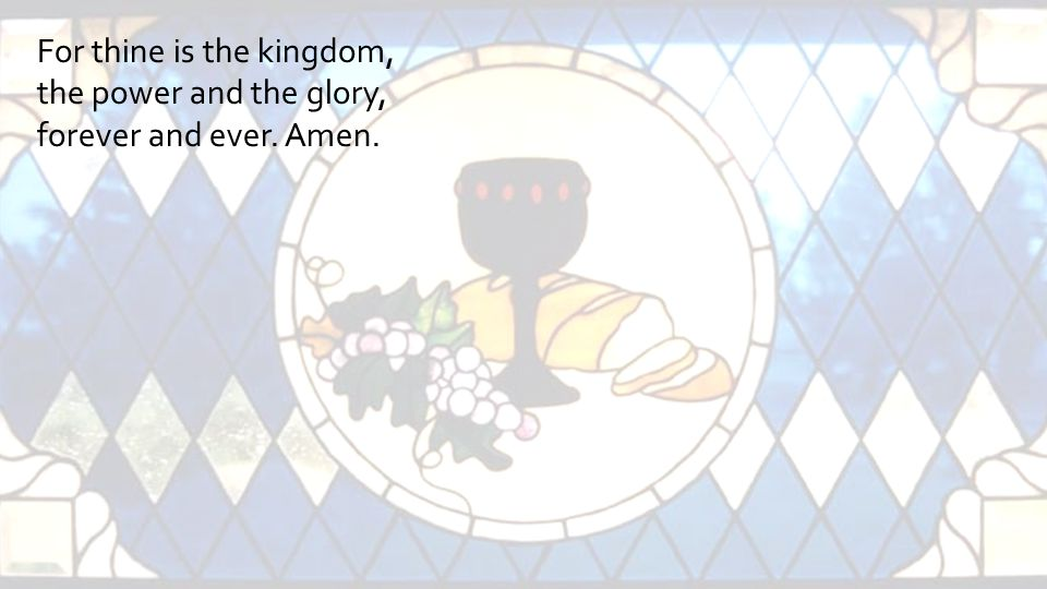 For thine is the kingdom,