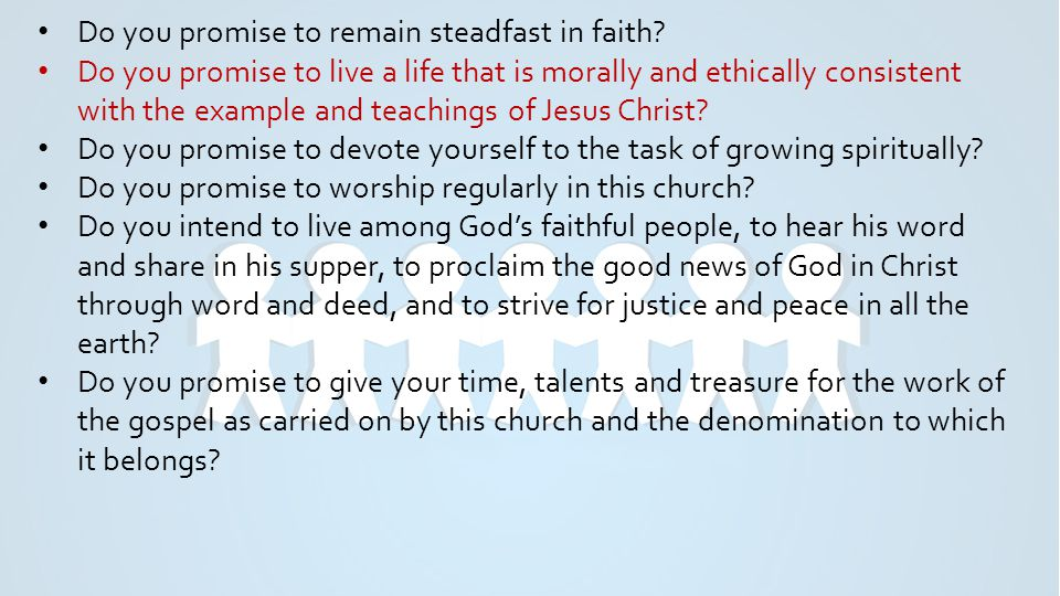 Do you promise to remain steadfast in faith