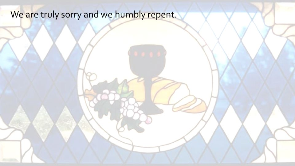 We are truly sorry and we humbly repent.