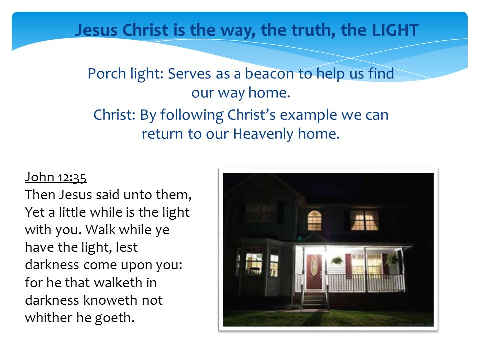 Jesus Christ is the way, the truth, the LIGHT