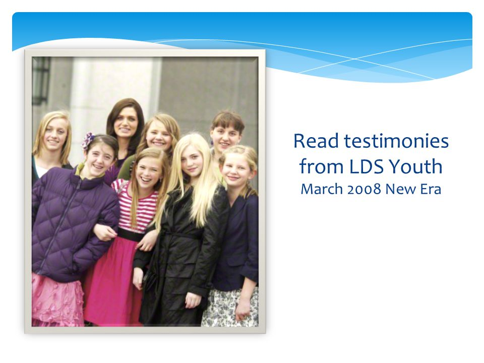 Read testimonies from LDS Youth March 2008 New Era